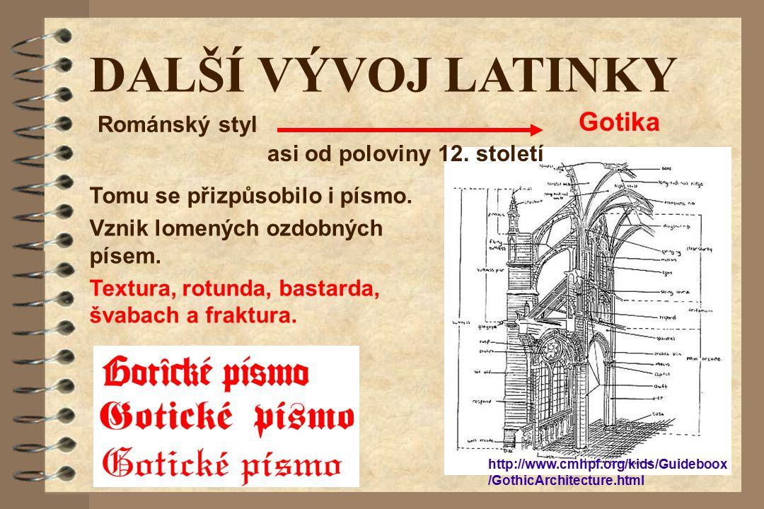 DALŠÍ VÝVOJ LATINKY Tomu se přizpůsobilo i písmo. Vznik lomených ozdobných písem. Textura, rotunda, bastarda, švabach a fraktura. Románský styl Gotika