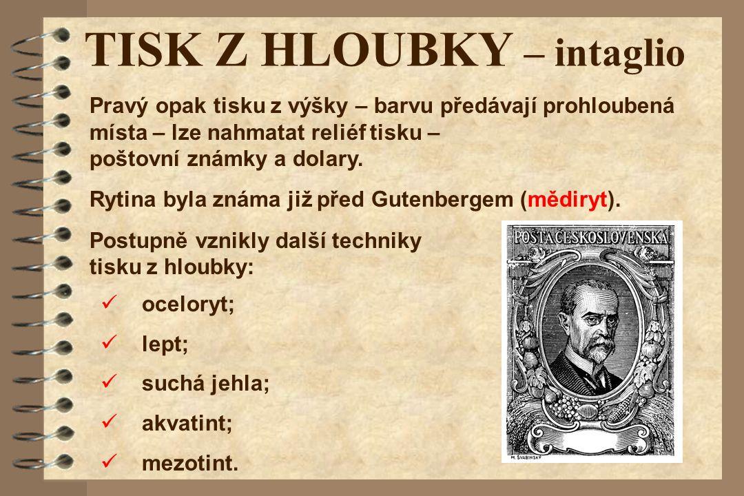 TISK Z HLOUBKY – intaglio Rytina byla známa již před Gutenbergem (mědiryt). Postupně vznikly další techniky tisku z hloubky: oceloryt; lept; suchá jeh
