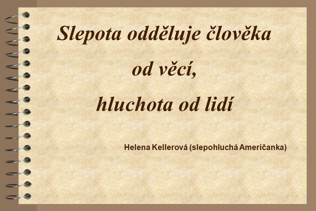Slepota odděluje člověka od věcí, hluchota od lidí Helena Kellerová (slepohluchá Američanka)
