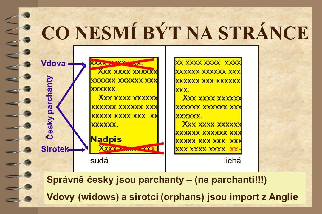 CO NESMÍ BÝT NA STRÁNCE Sirotek Vdova Česky parchanty Správně česky jsou parchanty – (ne parchanti!!!) Vdovy (widows) a sirotci (orphans) jsou import z Anglie