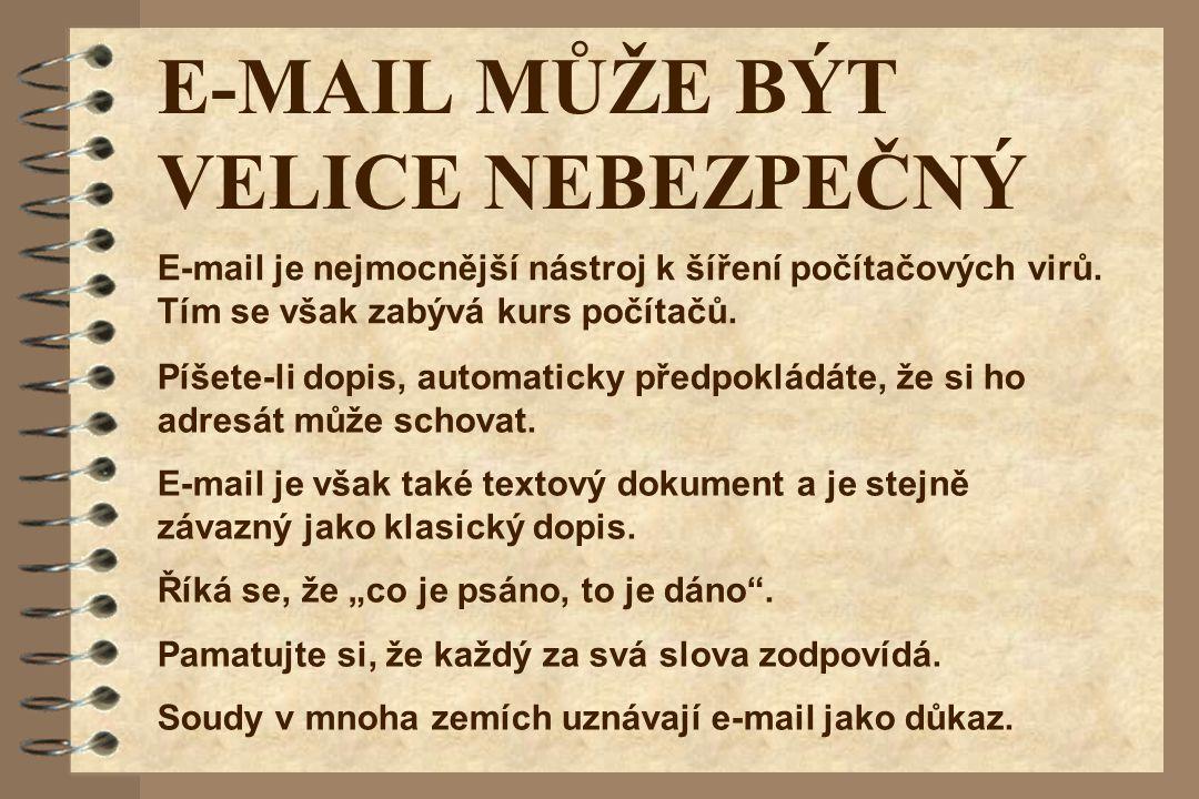 E-MAIL MŮŽE BÝT VELICE NEBEZPEČNÝ Píšete-li dopis, automaticky předpokládáte, že si ho adresát může schovat. E-mail je však také textový dokument a je