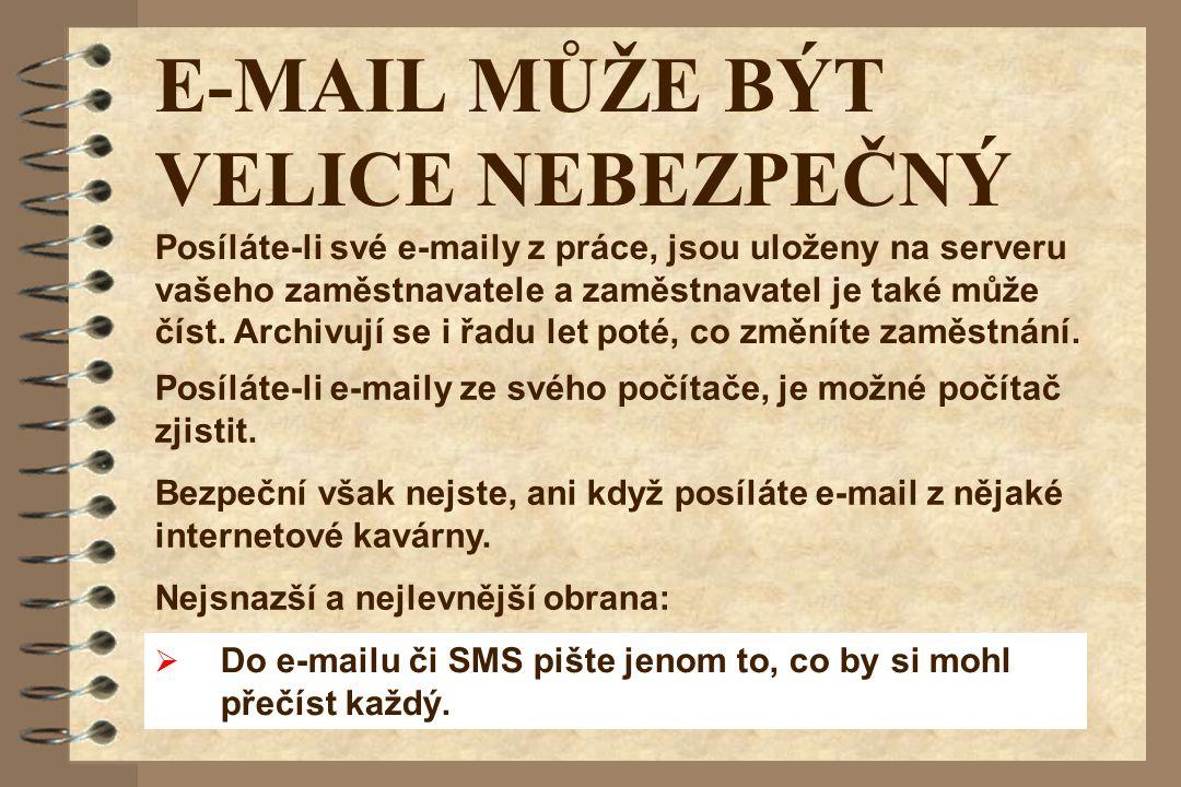 E-MAIL MŮŽE BÝT VELICE NEBEZPEČNÝ Posíláte-li e-maily ze svého počítače, je možné počítač zjistit. Bezpeční však nejste, ani když posíláte e-mail z ně