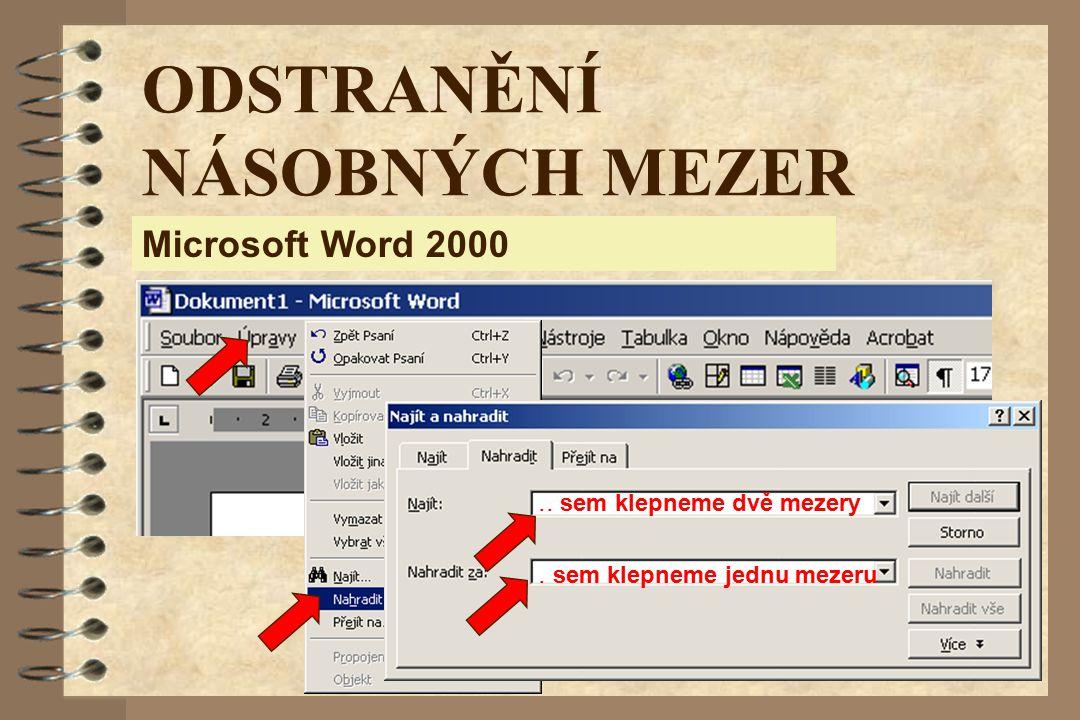 Microsoft Word 2000 ODSTRANĚNÍ NÁSOBNÝCH MEZER.. sem klepneme dvě mezery. sem klepneme jednu mezeru