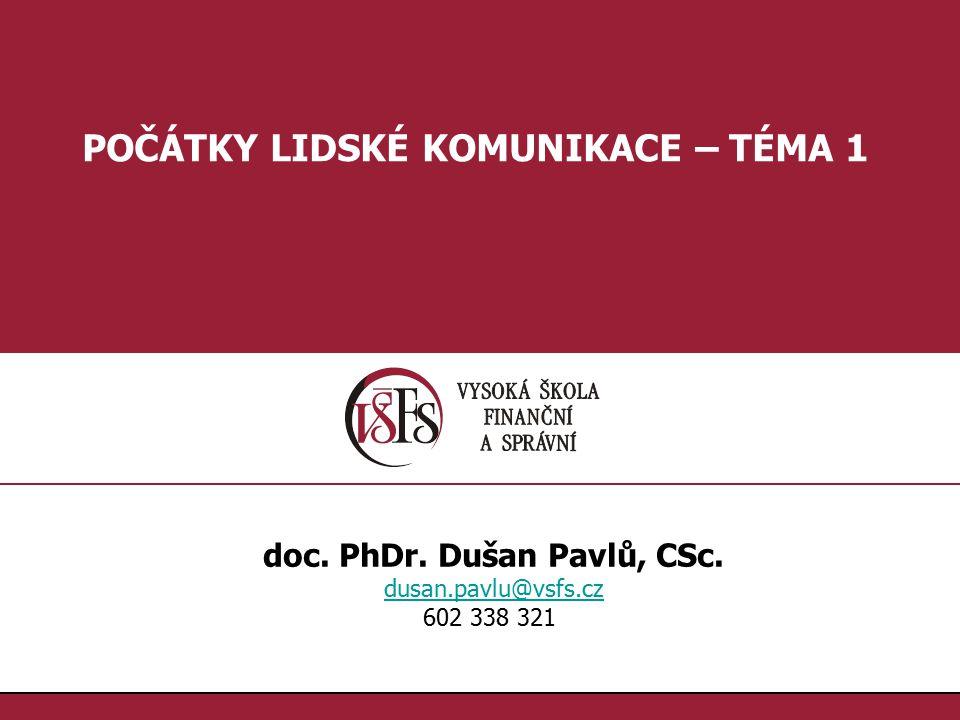 1.1. POČÁTKY LIDSKÉ KOMUNIKACE – TÉMA 1 doc. PhDr. Dušan Pavlů, CSc. dusan.pavlu@vsfs.cz 602 338 321