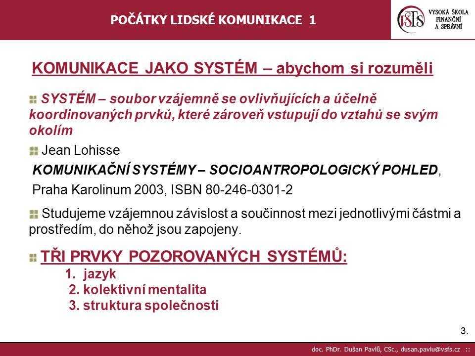 3.3. doc. PhDr. Dušan Pavlů, CSc., dusan.pavlu@vsfs.cz :: POČÁTKY LIDSKÉ KOMUNIKACE 1 SYSTÉM – soubor vzájemně se ovlivňujících a účelně koordinovanýc