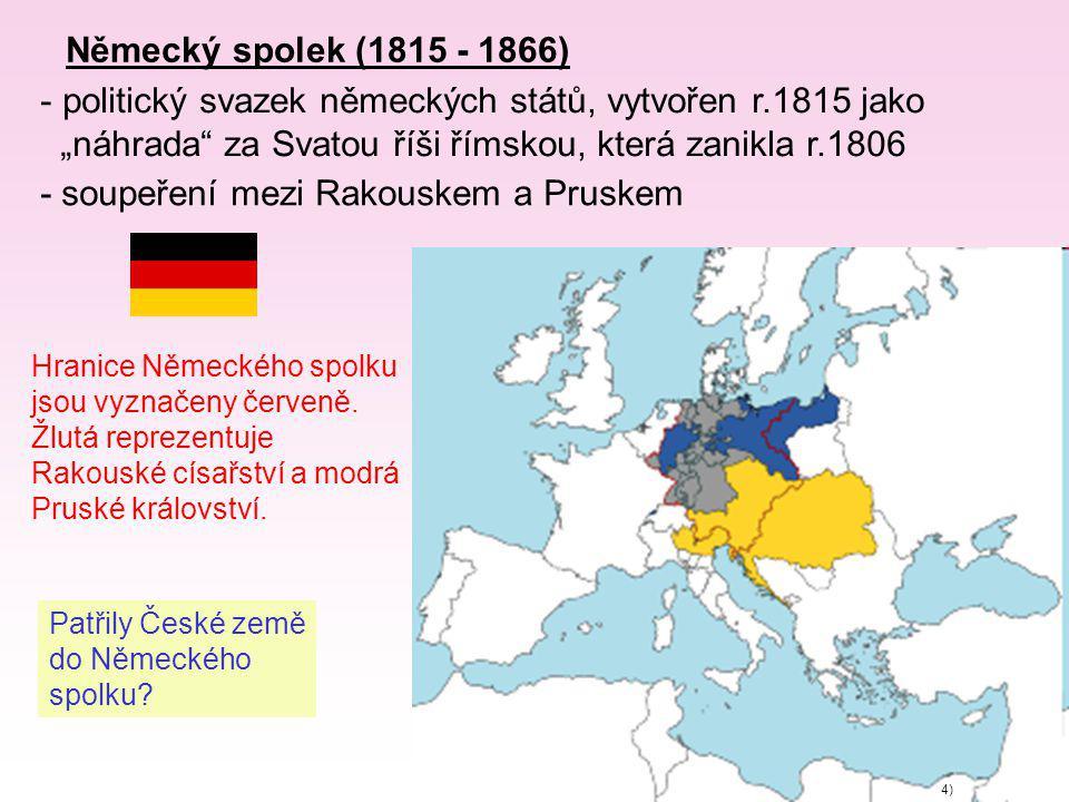 """Německý spolek (1815 - 1866) 4) - politický svazek německých států, vytvořen r.1815 jako """"náhrada"""" za Svatou říši římskou, která zanikla r.1806 - soup"""
