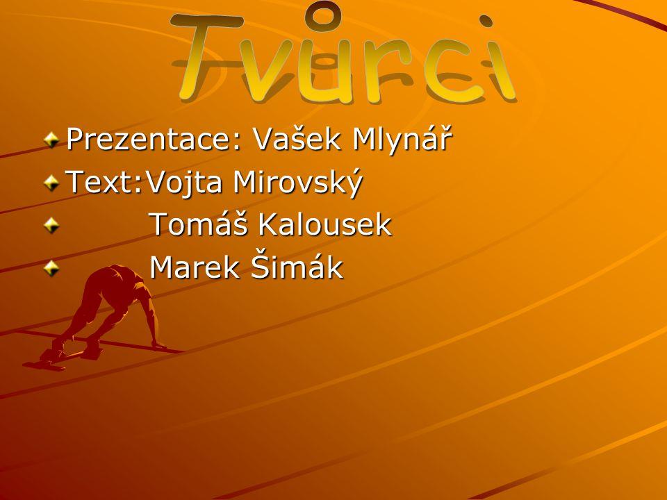 Prezentace: Vašek Mlynář Text:Vojta Mirovský Tomáš Kalousek Tomáš Kalousek Marek Šimák Marek Šimák