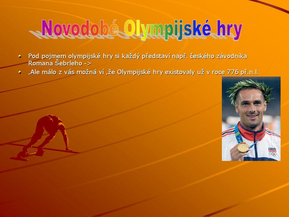 Pod pojmem olympijské hry si každý představí např. českého závodníka Romana Šebrleho ->,Ale málo z vás možná ví,že Olympijské hry existovaly už v roce