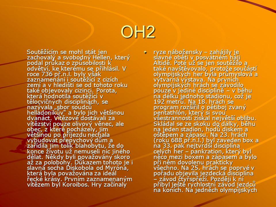 OH2 Soutěžícím se mohl stát jen zachovalý a svobodný Hellen, který podal průkaz o způsobilosti k odvětví, ke kterému se přihlásil. V roce 736 př.n.l.