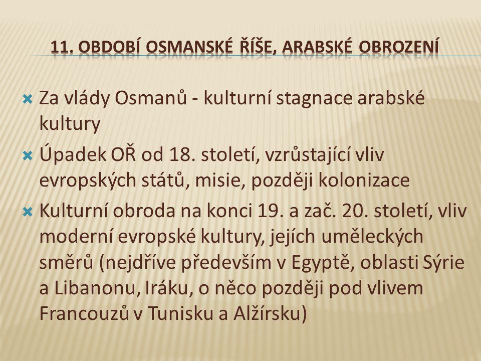  Za vlády Osmanů - kulturní stagnace arabské kultury  Úpadek OŘ od 18.