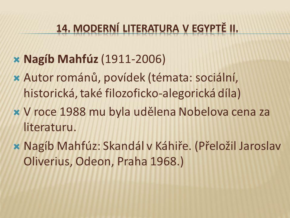  Nagíb Mahfúz (1911-2006)  Autor románů, povídek (témata: sociální, historická, také filozoficko-alegorická díla)  V roce 1988 mu byla udělena Nobelova cena za literaturu.