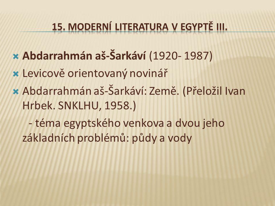 Abdarrahmán aš-Šarkáví (1920- 1987)  Levicově orientovaný novinář  Abdarrahmán aš-Šarkáví: Země.