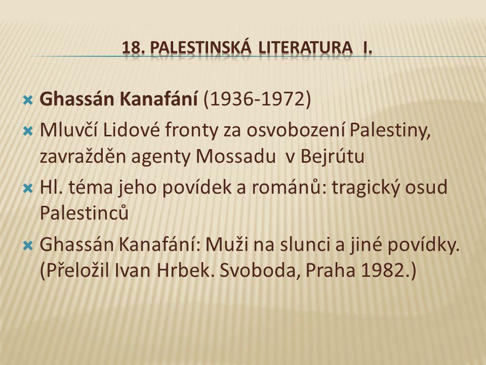  Ghassán Kanafání (1936-1972)  Mluvčí Lidové fronty za osvobození Palestiny, zavražděn agenty Mossadu v Bejrútu  Hl.