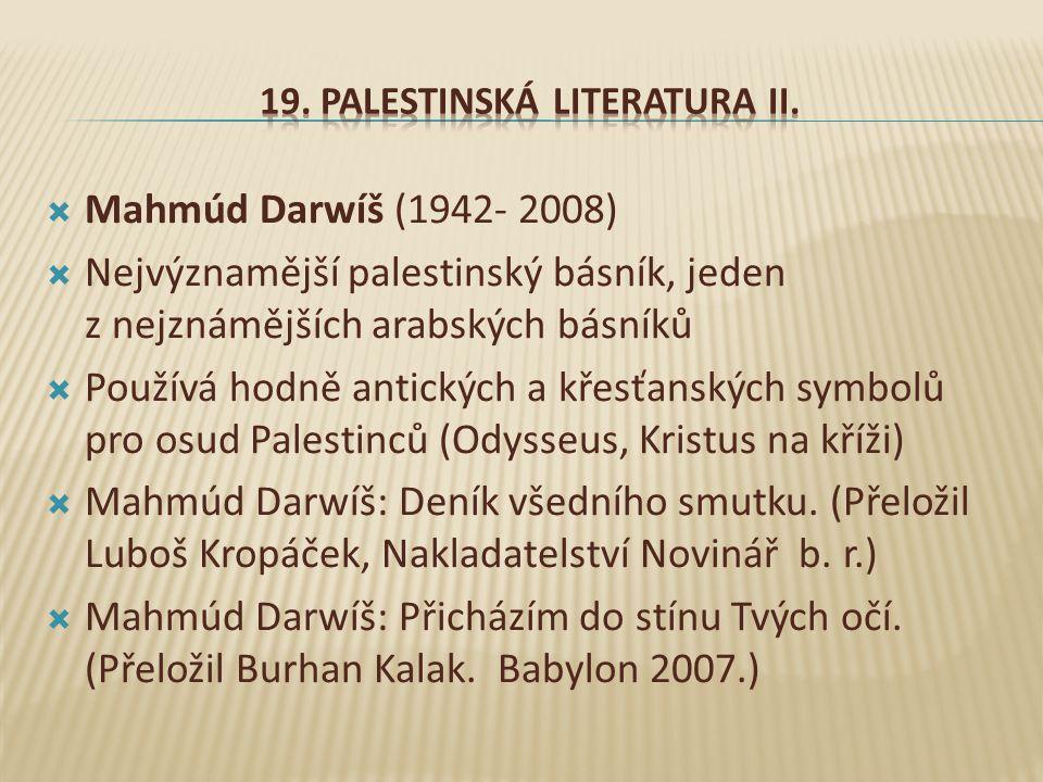  Mahmúd Darwíš (1942- 2008)  Nejvýznamější palestinský básník, jeden z nejznámějších arabských básníků  Používá hodně antických a křesťanských symbolů pro osud Palestinců (Odysseus, Kristus na kříži)  Mahmúd Darwíš: Deník všedního smutku.