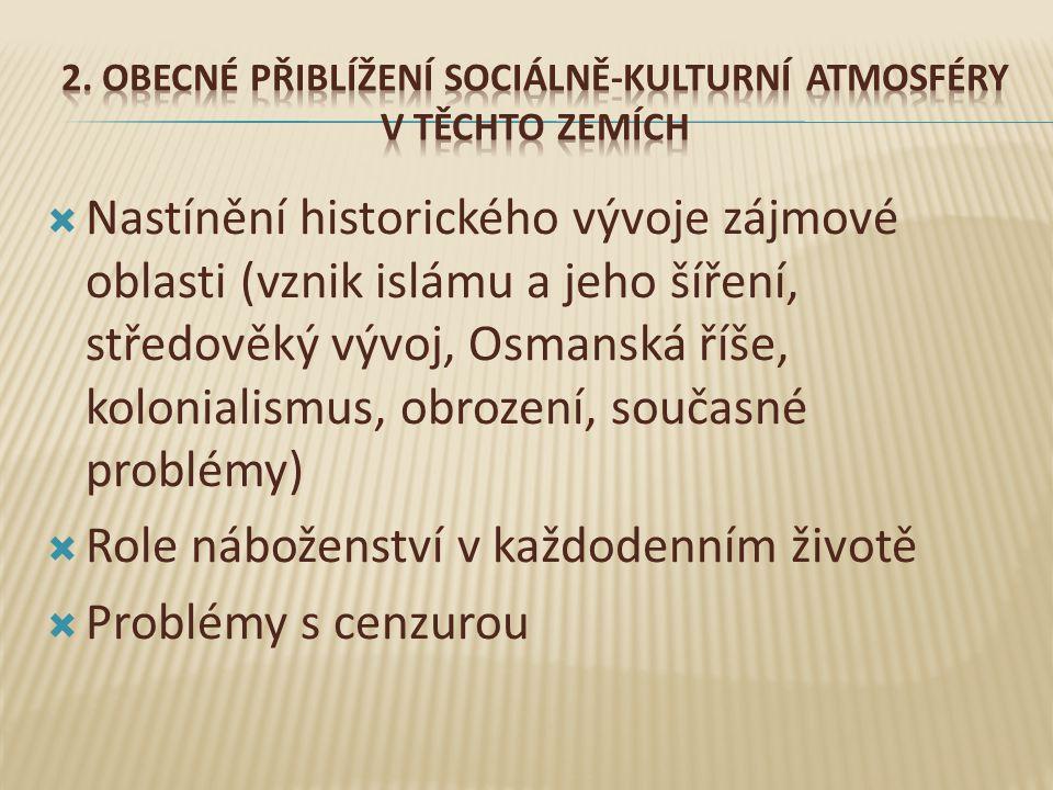  Nastínění historického vývoje zájmové oblasti (vznik islámu a jeho šíření, středověký vývoj, Osmanská říše, kolonialismus, obrození, současné problémy)  Role náboženství v každodenním životě  Problémy s cenzurou