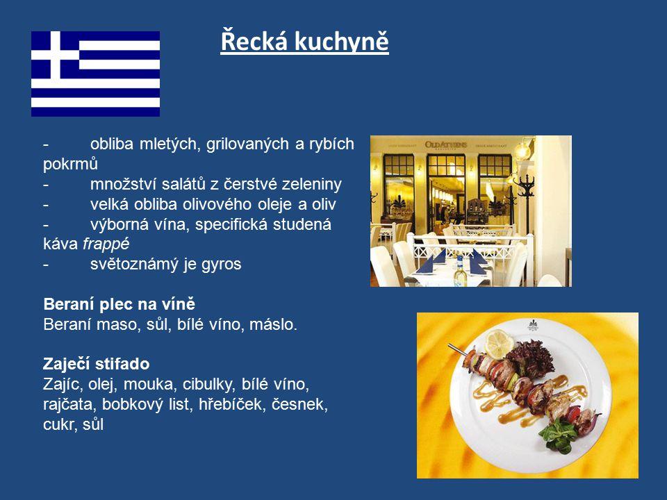 Řecká kuchyně - obliba mletých, grilovaných a rybích pokrmů - množství salátů z čerstvé zeleniny - velká obliba olivového oleje a oliv - výborná vína,