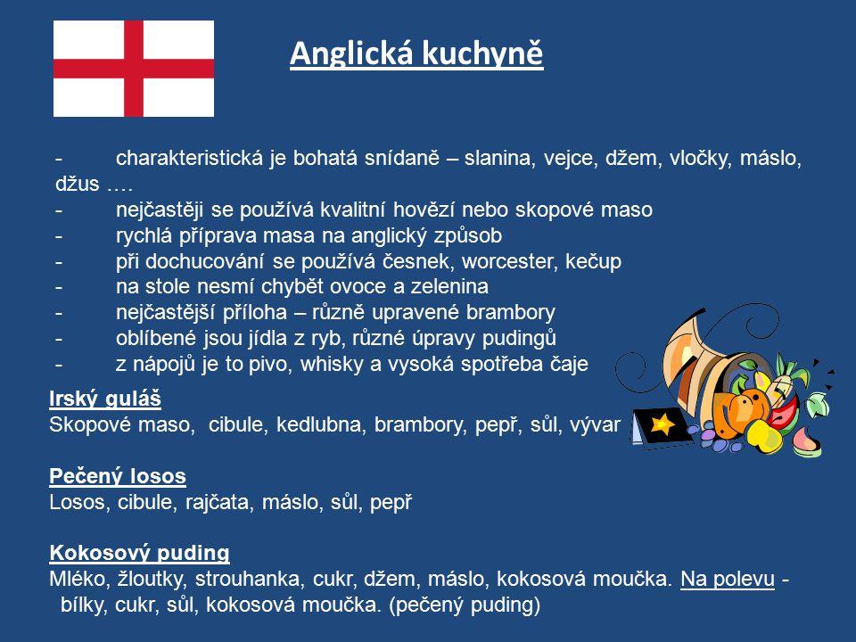Anglická kuchyně - charakteristická je bohatá snídaně – slanina, vejce, džem, vločky, máslo, džus …. - nejčastěji se používá kvalitní hovězí nebo skop