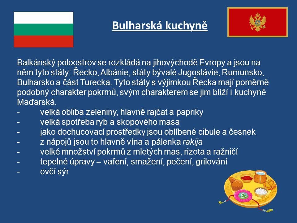 Bulharská kuchyně Balkánský poloostrov se rozkládá na jihovýchodě Evropy a jsou na něm tyto státy: Řecko, Albánie, státy bývalé Jugoslávie, Rumunsko,