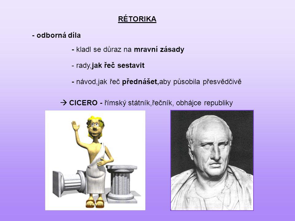 RÉTORIKA  CICERO - římský státník,řečník, obhájce republiky - odborná díla - kladl se důraz na mravní zásady - rady,jak řeč sestavit - návod,jak řeč přednášet,aby působila přesvědčivě