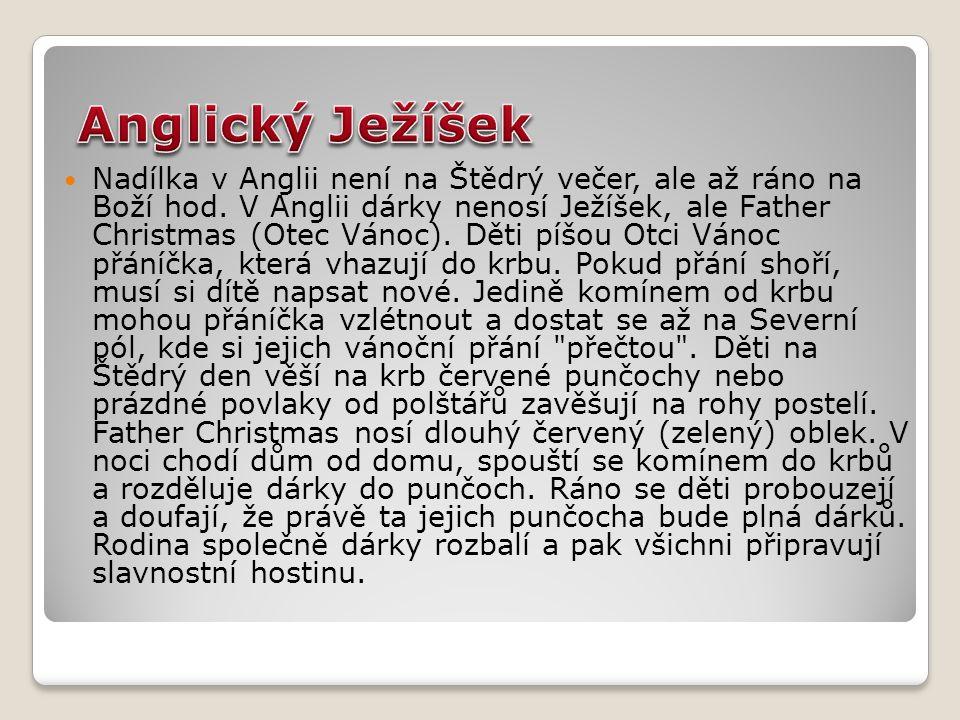 Nadílka v Anglii není na Štědrý večer, ale až ráno na Boží hod. V Anglii dárky nenosí Ježíšek, ale Father Christmas (Otec Vánoc). Děti píšou Otci Váno