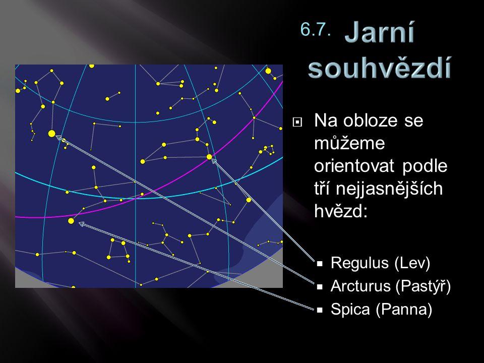 Na obloze se můžeme orientovat podle tří nejjasnějších hvězd:  Regulus (Lev)  Arcturus (Pastýř)  Spica (Panna) 6.7.