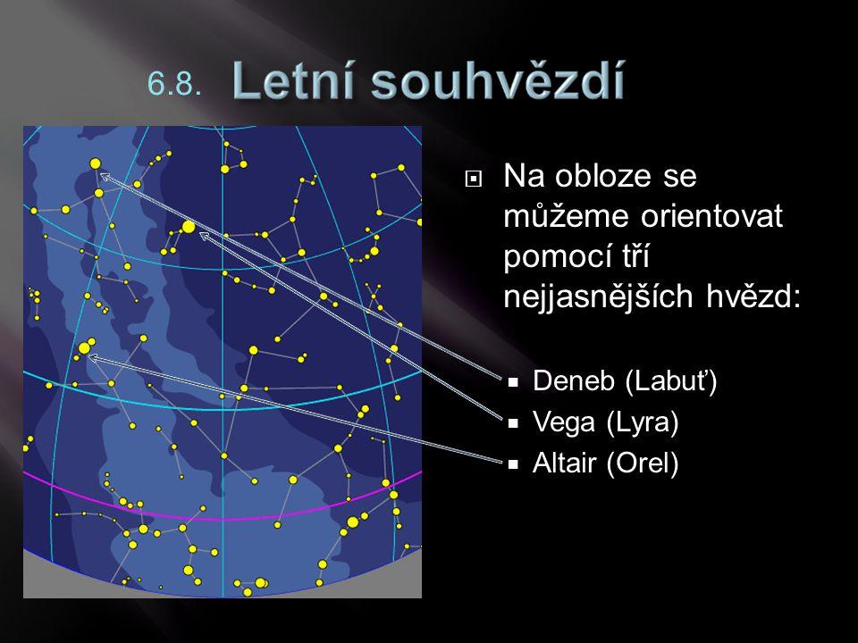  Na obloze se můžeme orientovat pomocí tří nejjasnějších hvězd:  Deneb (Labuť)  Vega (Lyra)  Altair (Orel) 6.8.