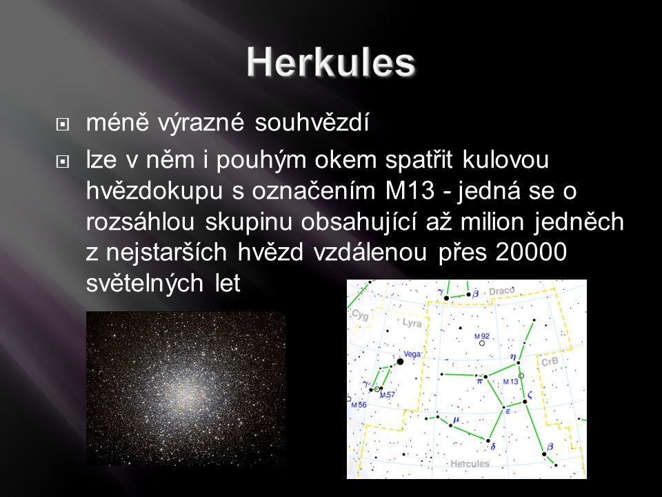  méně výrazné souhvězdí  lze v něm i pouhým okem spatřit kulovou hvězdokupu s označením M13 - jedná se o rozsáhlou skupinu obsahující až milion jedn
