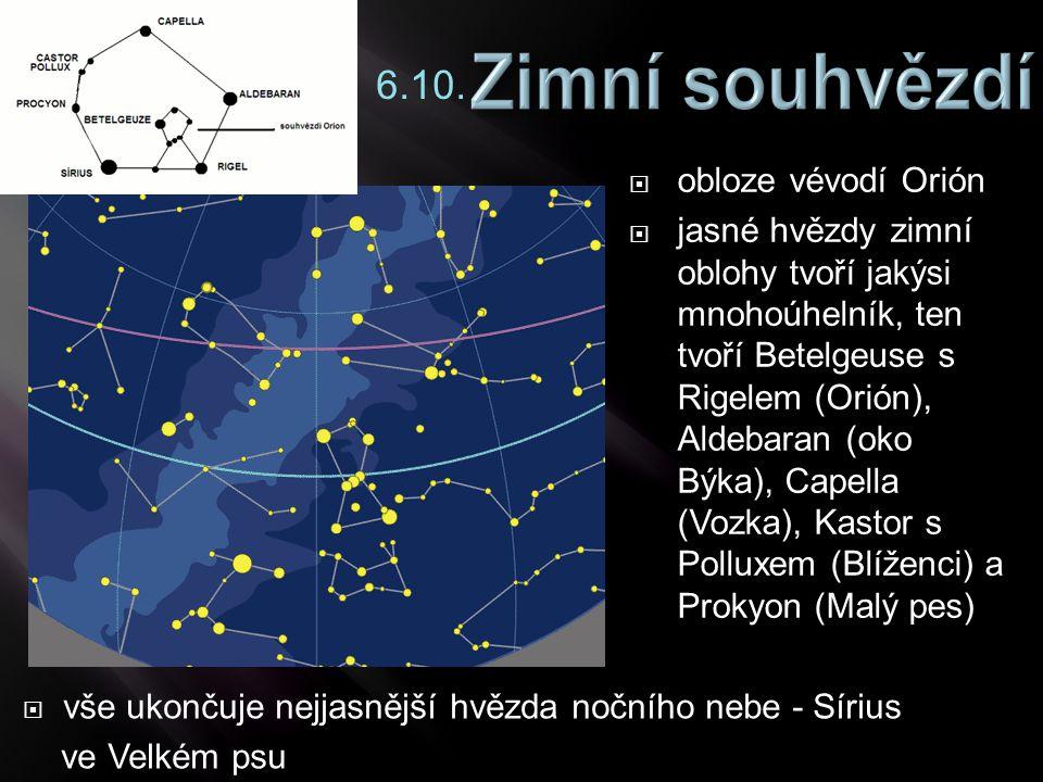  obloze vévodí Orión  jasné hvězdy zimní oblohy tvoří jakýsi mnohoúhelník, ten tvoří Betelgeuse s Rigelem (Orión), Aldebaran (oko Býka), Capella (Vo