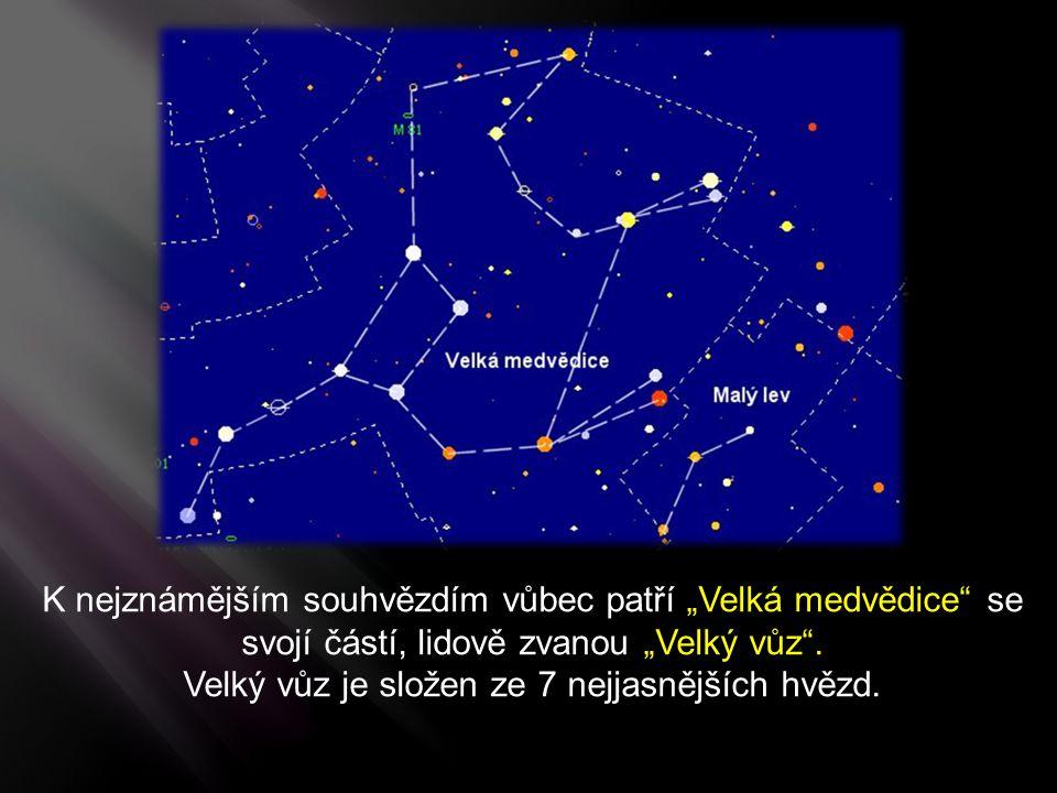"""K nejznámějším souhvězdím vůbec patří """"Velká medvědice"""" se svojí částí, lidově zvanou """"Velký vůz"""". Velký vůz je složen ze 7 nejjasnějších hvězd."""