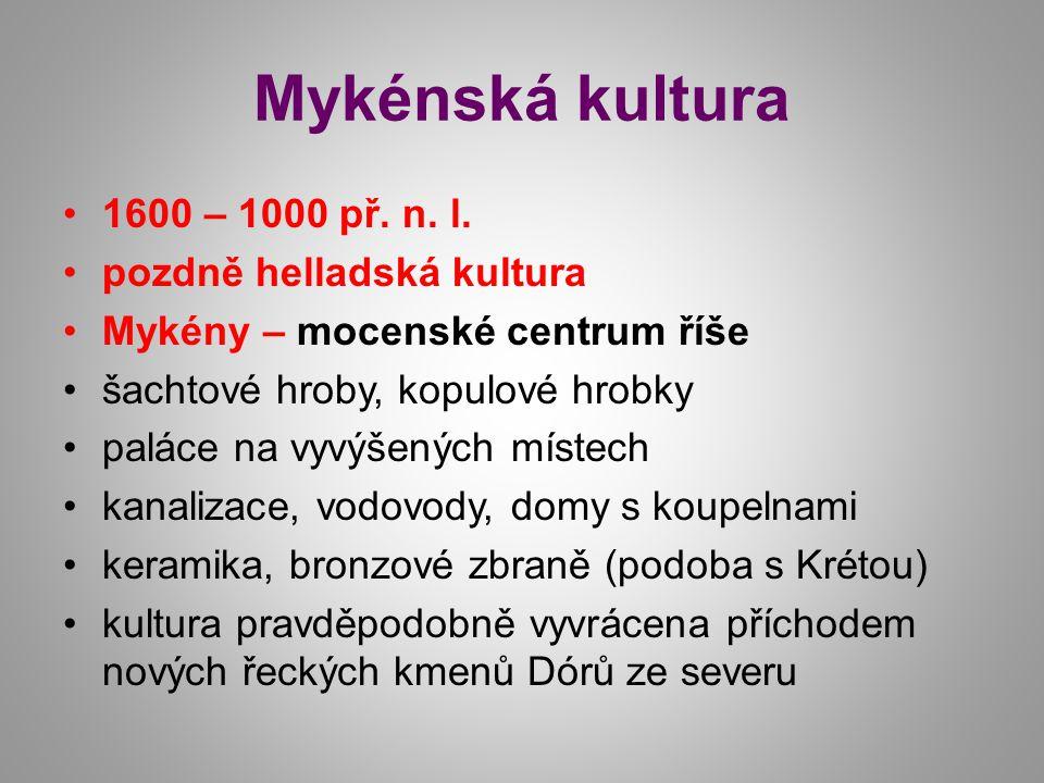 Mykénská kultura 1600 – 1000 př. n. l.