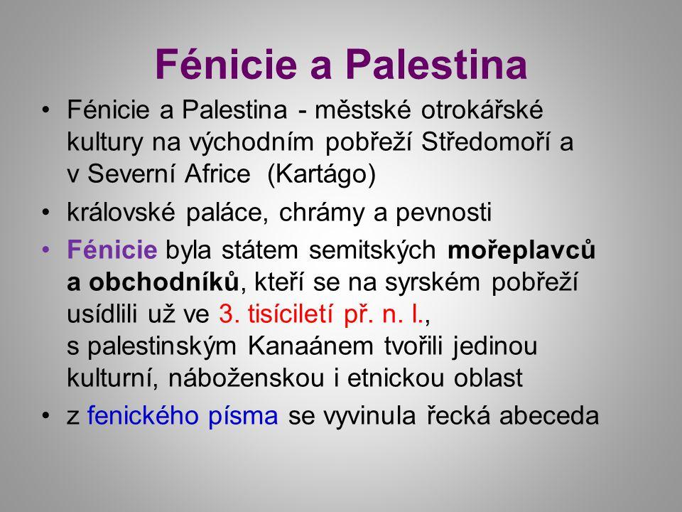 Fénicie a Palestina Fénicie a Palestina - městské otrokářské kultury na východním pobřeží Středomoří a v Severní Africe (Kartágo) královské paláce, chrámy a pevnosti Fénicie byla státem semitských mořeplavců a obchodníků, kteří se na syrském pobřeží usídlili už ve 3.