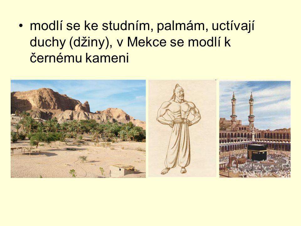 modlí se ke studním, palmám, uctívají duchy (džiny), v Mekce se modlí k černému kameni