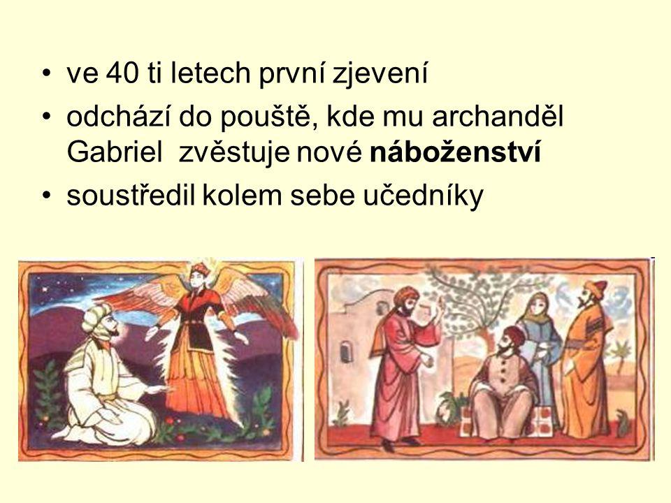 ve 40 ti letech první zjevení odchází do pouště, kde mu archanděl Gabriel zvěstuje nové náboženství soustředil kolem sebe učedníky
