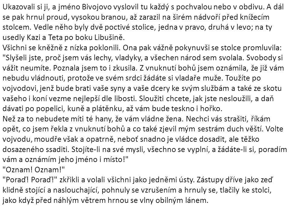 Ukazovali si ji, a jméno Bivojovo vyslovil tu každý s pochvalou nebo v obdivu.