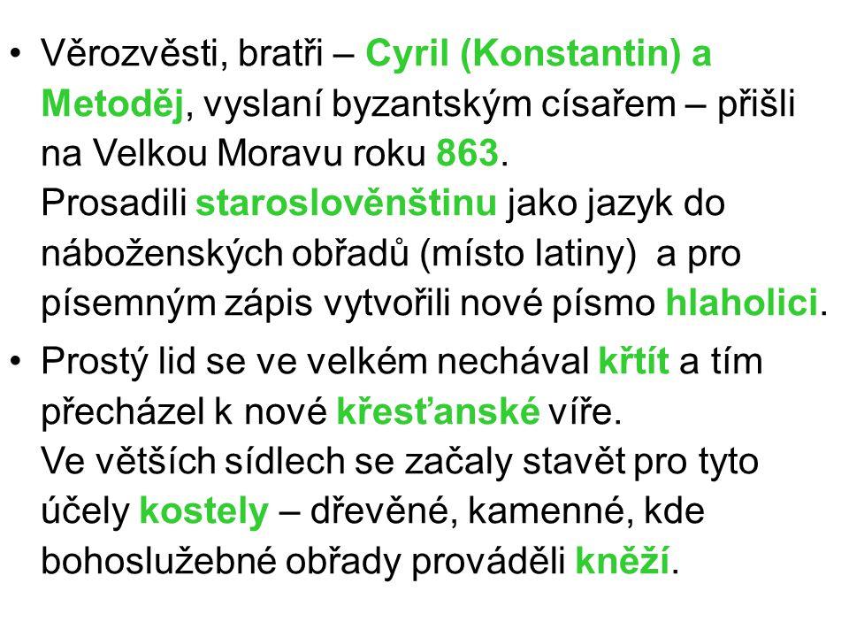 Věrozvěsti, bratři – Cyril (Konstantin) a Metoděj, vyslaní byzantským císařem – přišli na Velkou Moravu roku 863.