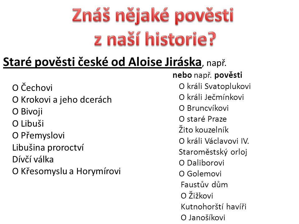 Staré pověsti české od Aloise Jiráska, např.