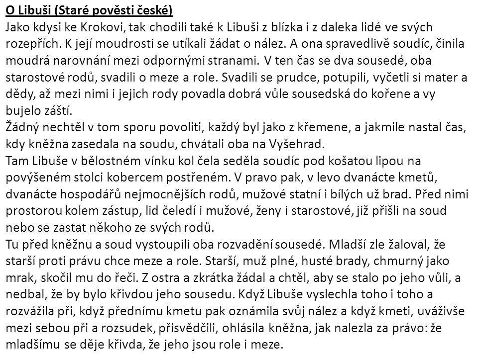 O Libuši (Staré pověsti české) Jako kdysi ke Krokovi, tak chodili také k Libuši z blízka i z daleka lidé ve svých rozepřích.