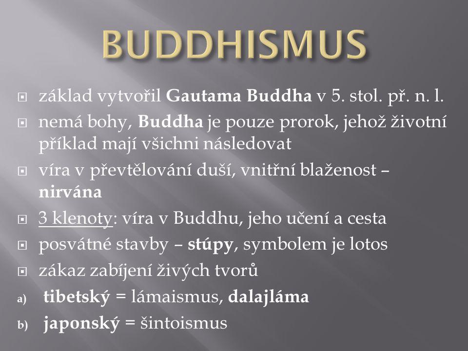  základ vytvořil Gautama Buddha v 5.stol. př. n.