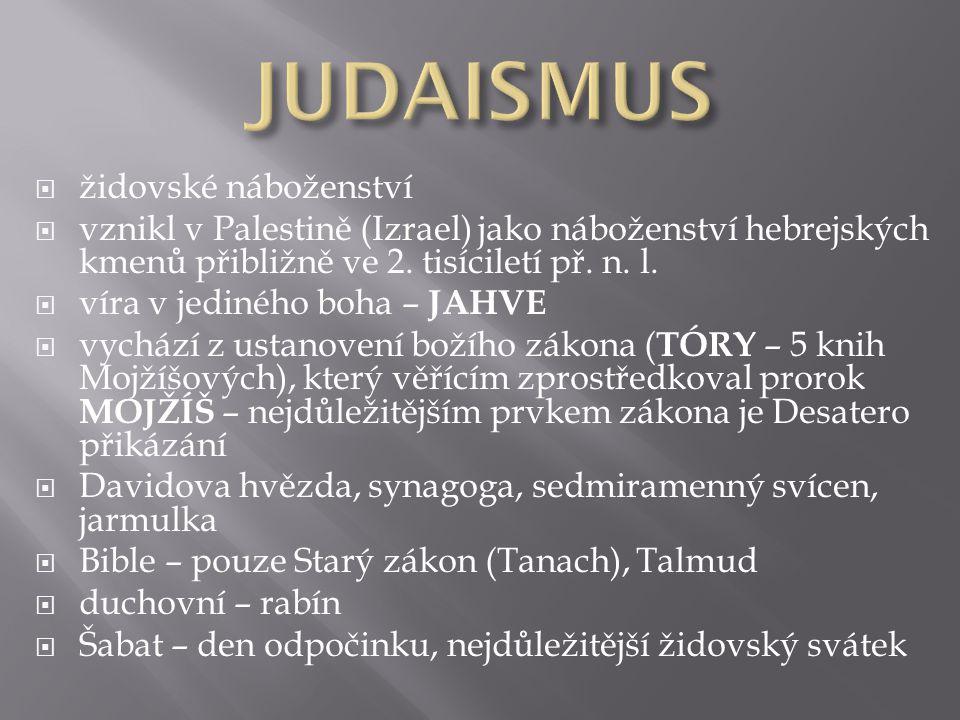  židovské náboženství  vznikl v Palestině (Izrael) jako náboženství hebrejských kmenů přibližně ve 2.