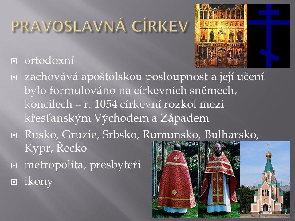  ortodoxní  zachovává apoštolskou posloupnost a její učení bylo formulováno na církevních sněmech, koncilech – r.