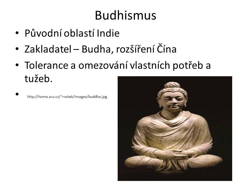 Budhismus Původní oblastí Indie Zakladatel – Budha, rozšíření Čína Tolerance a omezování vlastních potřeb a tužeb.