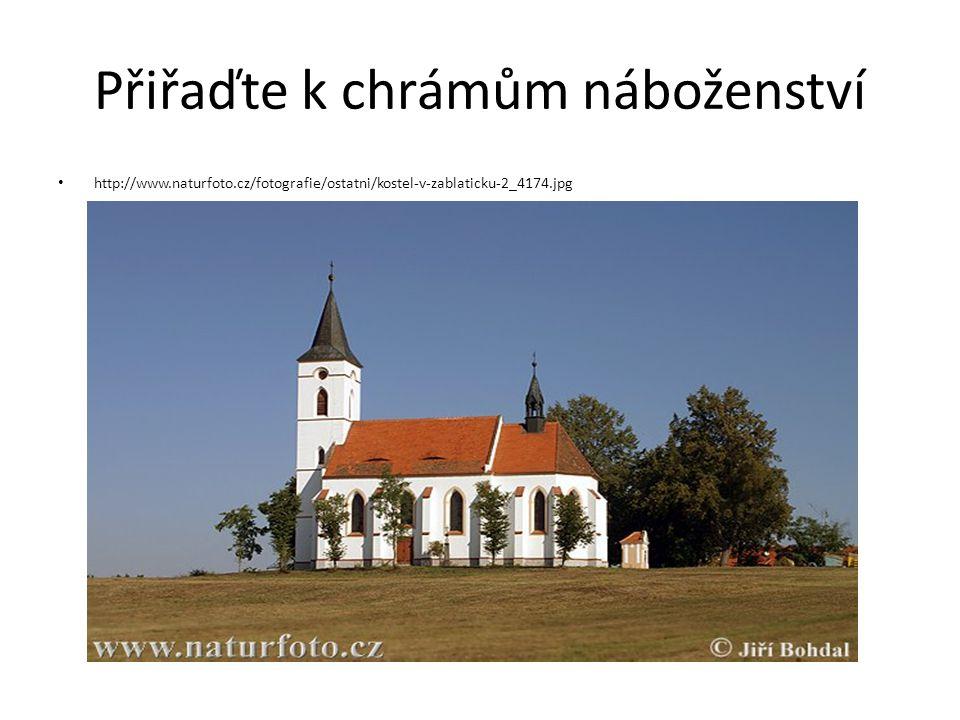 Přiřaďte k chrámům náboženství http://www.naturfoto.cz/fotografie/ostatni/kostel-v-zablaticku-2_4174.jpg