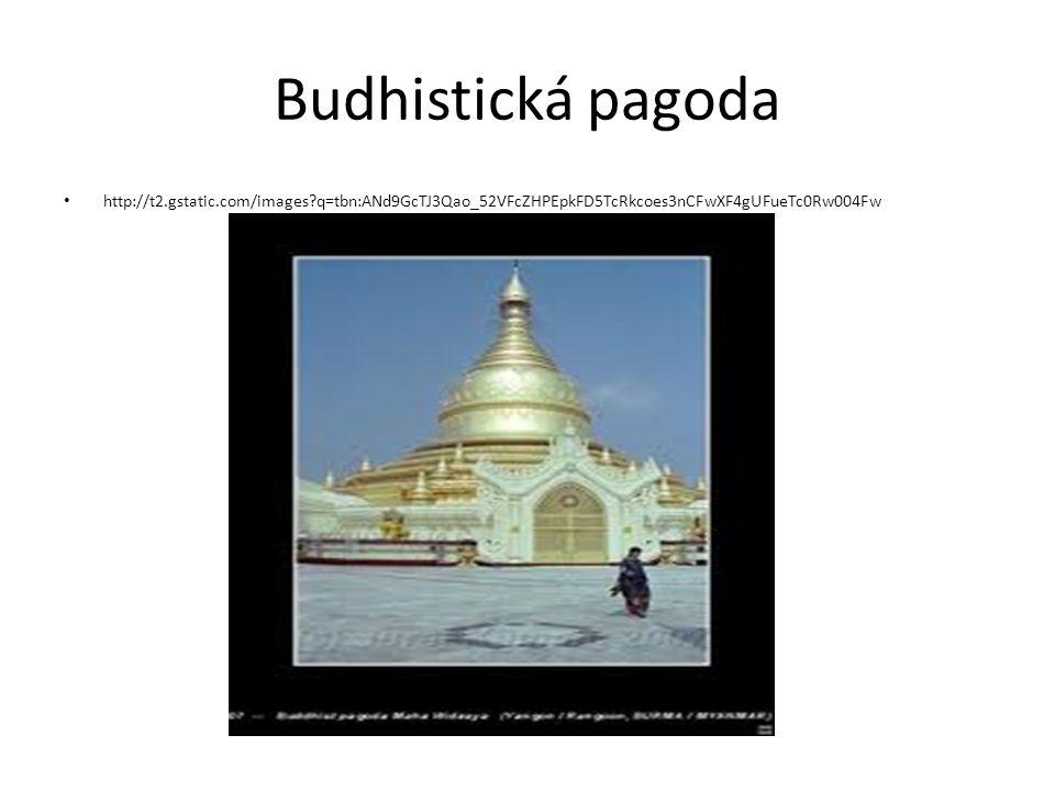 Budhistická pagoda http://t2.gstatic.com/images q=tbn:ANd9GcTJ3Qao_52VFcZHPEpkFD5TcRkcoes3nCFwXF4gUFueTc0Rw004Fw