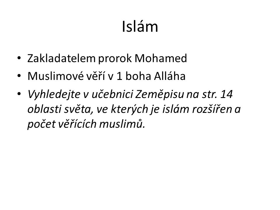 Islám Zakladatelem prorok Mohamed Muslimové věří v 1 boha Alláha Vyhledejte v učebnici Zeměpisu na str.