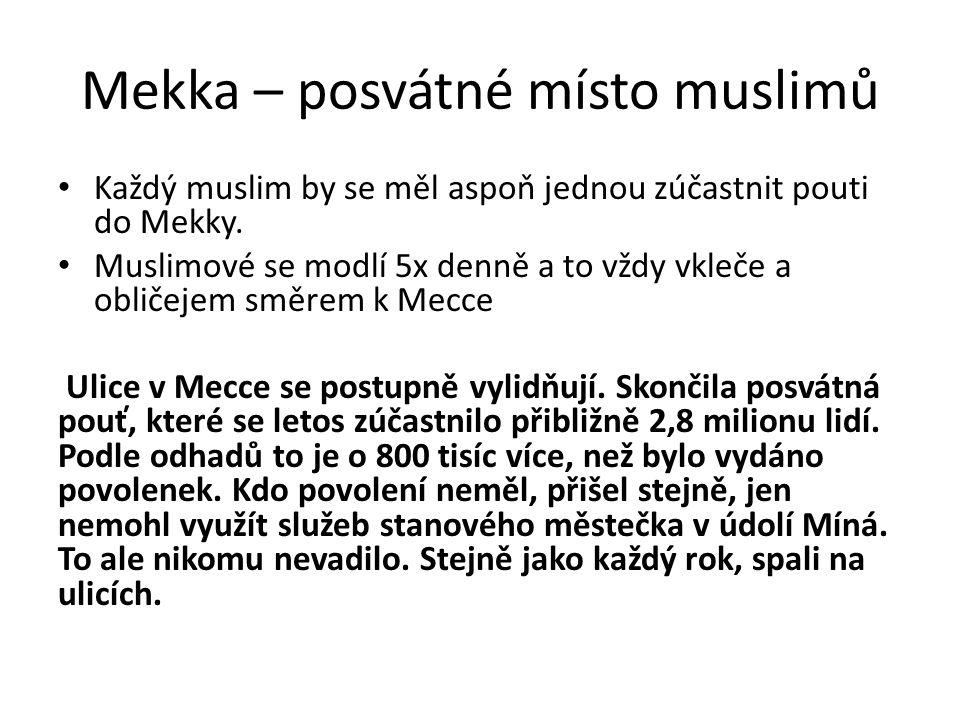 Mekka – posvátné místo muslimů Každý muslim by se měl aspoň jednou zúčastnit pouti do Mekky.