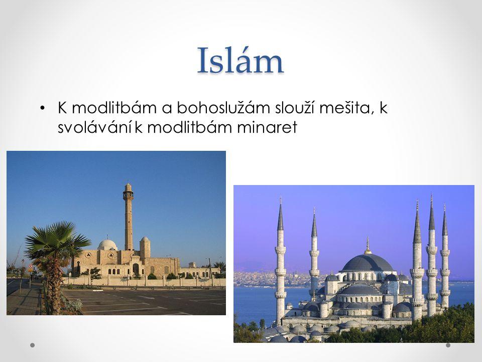 Islám K modlitbám a bohoslužám slouží mešita, k svolávání k modlitbám minaret