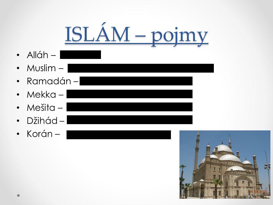"""ISLÁM – pojmy Alláh – Muslim – Ramadán – Mekka – Mešita – Džihád – Korán – Arabsky """"bůh"""" Někdo, kdo se odevzdává bohu prostřednictvím Islámu. Devátý /"""