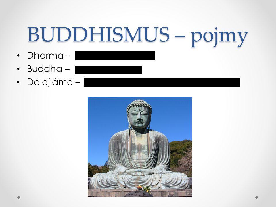 BUDDHISMUS – pojmy Dharma – Buddha – Dalajláma – Buddhistické učení Zakladatel Buddhismu Osobnost šířící v současnosti myšlenky buddhismu