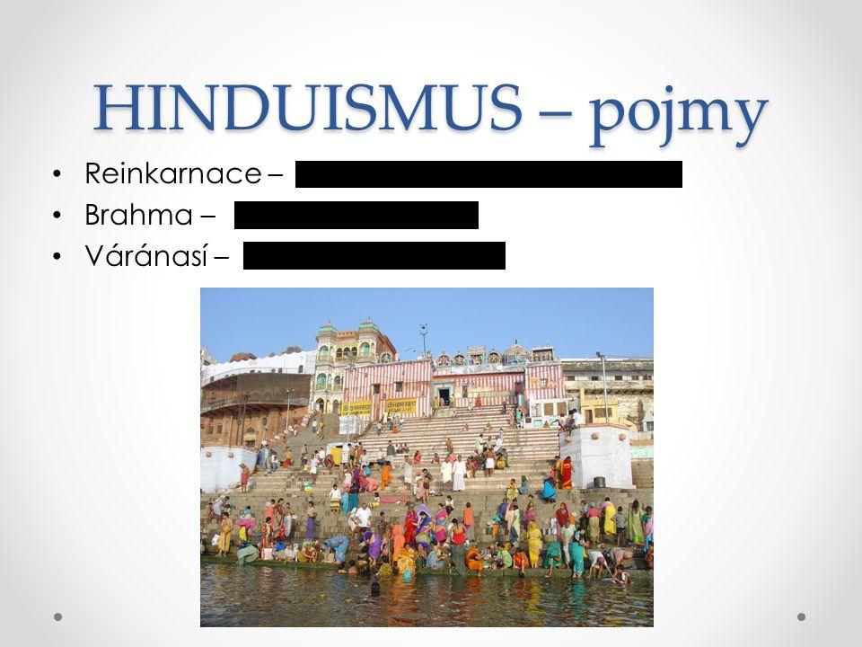 HINDUISMUS – pojmy Reinkarnace – Brahma – Váránasí – Posmrtné převtělování duše do jiného těla Hlavní bůh hinduismu Poutní místo hinduistů