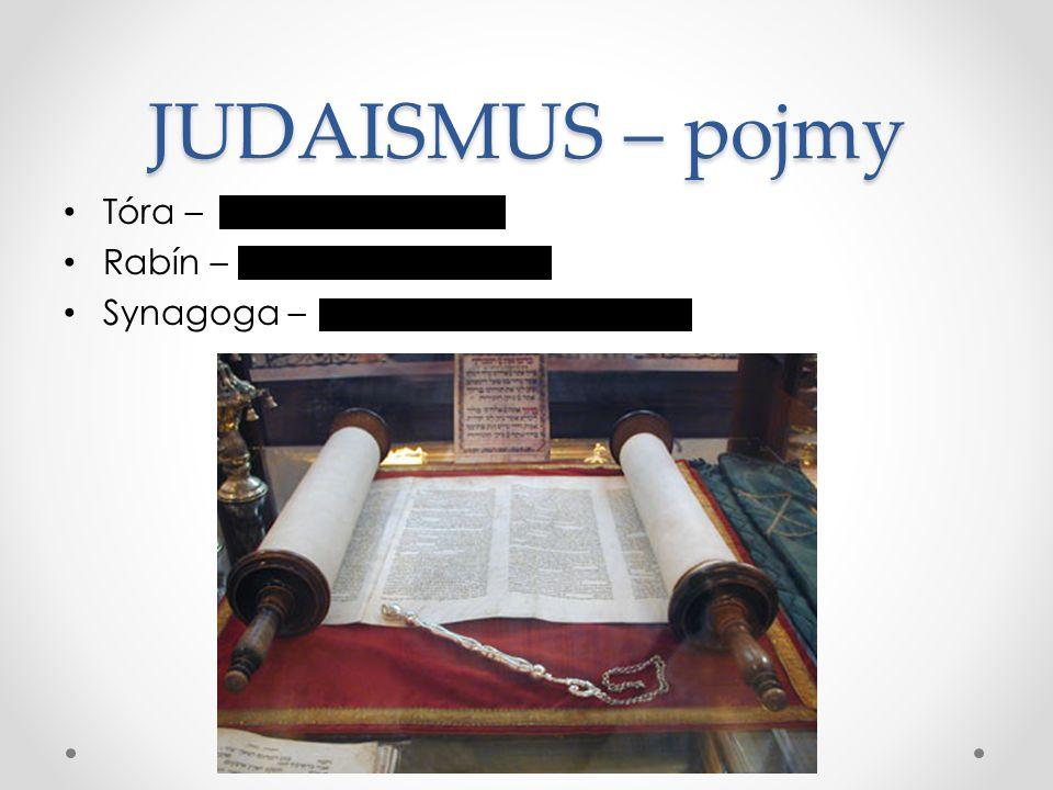 JUDAISMUS – pojmy Tóra – Rabín – Synagoga – Svatá kniha Náboženská autorita Místo určené k bohoslužbám
